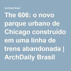 The 606: o novo parque urbano de Chicago construído em uma linha de trens abandonada | ArchDaily Brasil