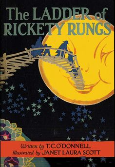 LADDER OF RICKETY RUNGS (1923) - written by T. C. O'Donnell; illus. by Janet Laura Scott.