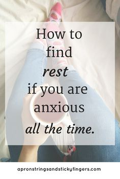 finding rest if you are anxious all the time, anxiety, self care for anxious people, self care, finding rest, anxious, nervous, stressed, self care for stress, finding stillness, peace