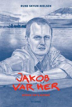 JAKOB VAR HER er Rune Skyum-Nielsens bog om myten Jakob Ejersbo. Den har været seks år undervejs og fører læseren ind i Nordkraft-forfatterens korte, men begivenhedsrige liv. Læs uge 7 2017.