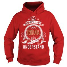 FERNANDA  Its a FERNANDA Thing You Wouldnt Understand  T Shirt Hoodie Hoodies YearName Birthday #gift #ideas #Popular #Everything #Videos #Shop #Animals #pets #Architecture #Art #Cars #motorcycles #Celebrities #DIY #crafts #Design #Education #Entertainment #Food #drink #Gardening #Geek #Hair #beauty #Health #fitness #History #Holidays #events #Home decor #Humor #Illustrations #posters #Kids #parenting #Men #Outdoors #Photography #Products #Quotes #Science #nature #Sports #Tattoos #Technology…
