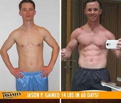 "Jason P. gained 14 lbs of muscle in 60 days of Insanity!    ""I was hoping to get a six pack after one round of Insanity, but I started seeing it after only a few weeks! I finally have the muscle definition I've always wanted!"""