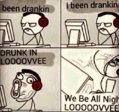 When I listen to beyonces drunk in love I be like... Lol