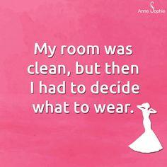 FR: Ma chambre était rangée, mais après j'ai du décider ce que j'allais mettre.  ANG: My room was clean, but then I had to decide what to wear.  NL: Mijn kamer was schoon, maar toen moest ik beslissen wat te dragen.