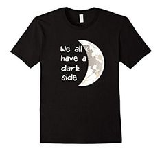 Amazon.com: We All Have a Dark Side T shirt Astronomy  Moon T shirt: Clothing
