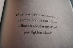 """If A writer wrote as carelessly ... """