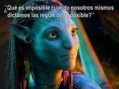 Poner en duda, como propone esta frase de la película Avatar, qué es imposible, desde la posibilidad cierta de determinar qué es posible que tenemos todos, es celebrar el protagonismo, la capacidad…