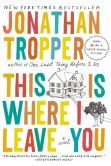 This Is Where I Leave You: A Novel  Jonathan Tropper