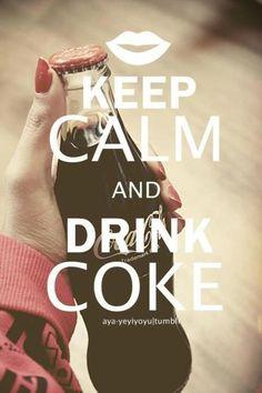 Keep calm and drink Coke  - make that Diet Coke... :0)
