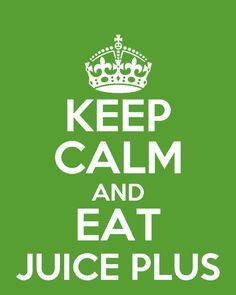 Keep Calm and Eat Juice Plus. www.christine4JP.com