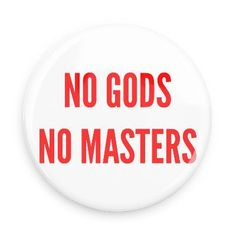 No Gods no masters - Funny Buttons - Custom Buttons - Promotional Badges - Atheism Pins - Wacky Buttons