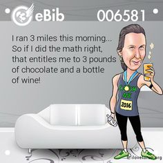 I ran 3 miles this morning... So if I did the math right, that entitles me to 3 pounds of chocolate and a bottle of wine! … #RunningHumor , #Junior10K, #Running, Follow us on FB - https://www.facebook.com/JUNIOR10K