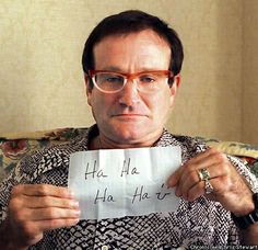 Robin Williams. Ha Ha Ha Ha :) No ones makes me laugh the way this guy can. He's definitely my favorite funny guy.