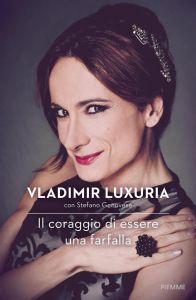 Vladimir Luxuria conStefano Genovese,Il coraggio di essere una farfalla, Piemme 2017, pp. 220, ISBN:9788856657319