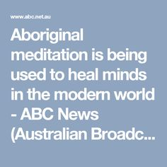 Aboriginal meditation is being used to heal minds in the modern world - ABC News (Australian Broadcasting Corporation)