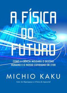 A Física Do Futuro. Como A Ciência Moldará O Destino Humano E O Nosso Cotidiano (Português) PDF - Ciências Exatas