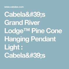 Cabela's Grand River Lodge™ Pine Cone Hanging Pendant Light : Cabela's