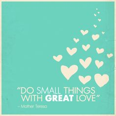 """""""Do small things with great love"""""""