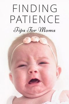 Parent tips for moms. Finding Patience with Kids can be hard. This can help moms Of newborns, toddlers, or older kids. Tips for dads or Moms
