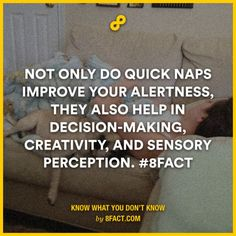 Not only do quick naps improve your alertness, they also help in decision-making, creativity, and sensory perception.