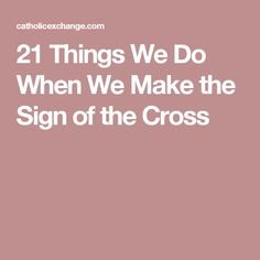 21 Things We Do When We Make the Sign of the Cross