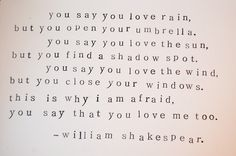 Shakespeare…personally I'm not too found of the last two lines…but the rest is thought provoking…why do we do those things if we say we love them? Have you ever thought about those things in that context before?