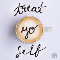 Treat yo self #brcb #treatyoself #coffee #latte #latteart #typography #chocolatesyrup #mocha
