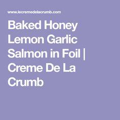 Baked Honey Lemon Garlic Salmon in Foil | Creme De La Crumb
