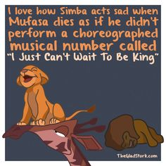 """I love how Simba acts sad when Mufasa dies as if he didn't perform a choreographed musical number called """"I Just Can't Wait To Be King"""""""