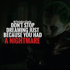 Don't stop dreaming -Joker Quote