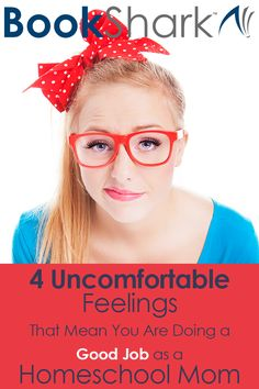 4 Uncomfortable Feelings That Mean You Are Doing a Good Job as a Homeschool Mom
