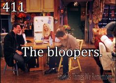 friends bloopers make my life better.