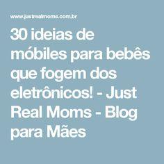 30 ideias de móbiles para bebês que fogem dos eletrônicos! - Just Real Moms - Blog para Mães