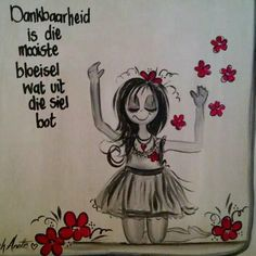 Danbaarheid ... Qoutes, Life Quotes, Afrikaanse Quotes, Devotional Quotes, Painting Quotes, Pencil Art Drawings, Wedding Quotes, Printable Quotes, Note To Self