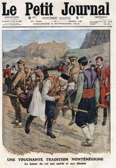 First Balkan War King Nicholas I of Montenegro kissing dead and wounded soldiers on the Front. Frontpage of French newspaper Le Petit Journal November Ww1 History, African History, Modern History, Black History, Montenegro Flag, Pierre Paul, Magazin Covers, Vintage Magazine, The Turk