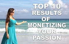Top 10 Results to Expect When You Learn How to Monetize Your Passion