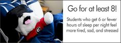 Sleeping Uga toy; Go for at least 8! Students who get 6 or fewer hours of sleep per night feel more tired, sad, and stressed.