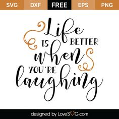 *** FREE SVG CUT FILE for Cricut, Silhouette and more *** Life is better when you're laughing