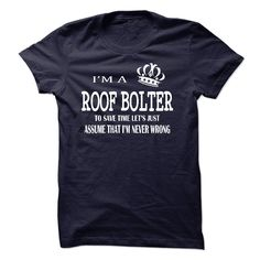 (Tshirt Awesome T-Shirt) i am a ROOF BOLTER to save time lets just assume that i am never wrong Shirts 2016 Hoodies, Tee Shirts