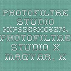 PhotoFiltre Studio képszerkesztő, PhotoFiltre Studio X magyar, képszerkesztés, képszerkesztési segítségek, képszerkesztő magyar, képkeretek.