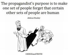 Aldous Huxley - The Propagandist's Purpose Is To Make One Set Of People Forget That Certain Other Sets Of People Are Human #ThingsToRemember