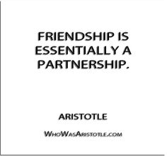 ''Friendship is essentially a partnership.'' - Aristotle   http://whowasaristotle.com/?p=178