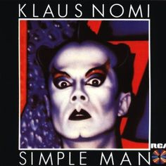 Klaus Nomi - Simple Man Amanda Lepore, Train Of Thought, Dream Pop, Simple Man, Rocky Horror Picture Show, New Romantics, Anglo Saxon, Cd Cover, Post Punk