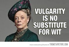 Maggie telling it like it is… Quotable Quotes, Funny Quotes, Bitch Quotes, Motivation Quotes, Great Quotes, Inspirational Quotes, Awesome Quotes, Maggie Smith, Downton Abbey