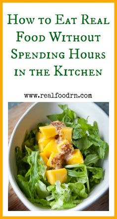 How to Eat Real Food Without Spending Hours in the Kitchen realfoodrn.com