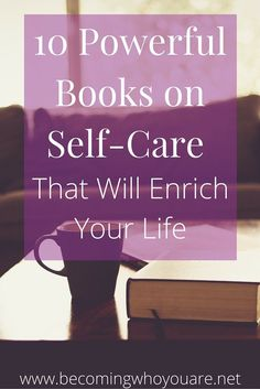 Upgrade your physical, mental, emotional and spiritual wellbeing with these 10 powerful books on self-care. Click the image to learn more >>> | www.becomingwhoyo...