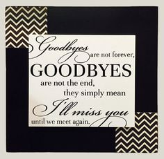 SIGN GOODBYES are not forever the end they simply mean I'll Miss You until we meet again Wood Chevron Decor Black Going away Gift Funeral
