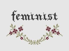 Cross stitch pattern 'Feminist' by AManicMonday on Etsy Cross Stitch Quotes, Cross Stitch Letters, Cross Stitch Baby, Cross Stitching, Cross Stitch Embroidery, Embroidery Patterns, Bead Loom Patterns, Stitch Patterns, Snitches Get Stitches