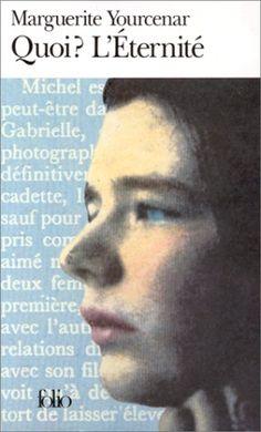 Marguerite Yourcenar - Quoi? L'Eternité