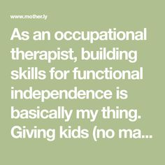 As an occupational therapist, building skills for functional independence is basically my thing. Giving kids (no matter their age) chores that are within their functional abilities will:Give them a sense of accomplishment + prideEmpower them to become a contributing family team playerBuild functiona...